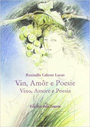 Vin, amor e poesie-Vino, amore e poesia. Ediz. friulana e italiana - Rosinella C. Lucas | Jonathanterrington.com