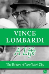 Vince Lombardi, A Life