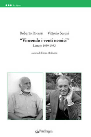 «Vincendo i venti nemici». Lettere 1959-1982 - Roberto Roversi |