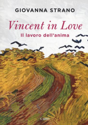 Vincent in love. Il lavoro dell'anima - Giovanna Strano |