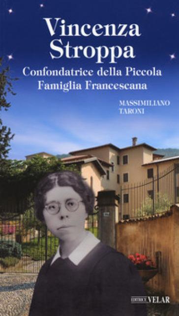 Vincenza Stroppa. Confondatrice della Piccola Famiglia Francescana - Massimiliano Taroni   Kritjur.org