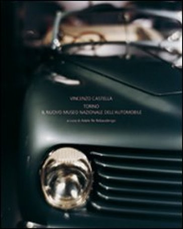 Vincenzo Castella. Torino e il Museo nazionale dell'automobile. Ediz. italiana, inglese e francese - Adele Re Rebaudengo | Rochesterscifianimecon.com