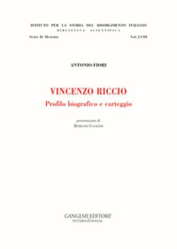 Vincenzo Riccio. Profilo biografico e carteggio - Antonio Fiori |