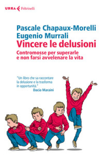 Vincere le delusioni. Contromosse per superarle e non farsi avvelenare la vita - Pascale Chapaux-Morelli pdf epub