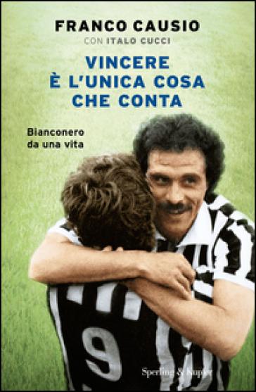 Vincere è l'unica cosa che conta - Franco Causio |