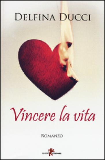 Vincere la vita - Delfina Ducci |