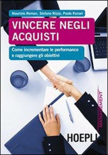 Vincere negli acquisti. Come incrementare le performance e raggiungere gli obiettivi - Maurizio Roman | Ericsfund.org