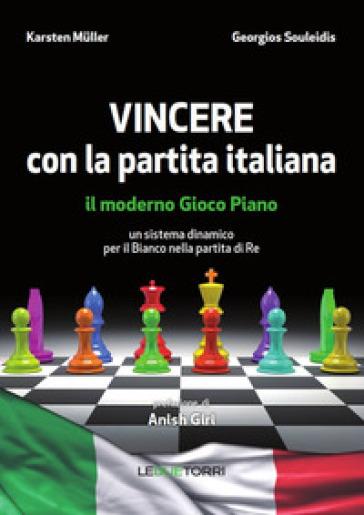 Vincere con la partita italiana. Il moderno gioco piano. Un sistema dinamico per il Bianco nella partita del Re - Karsten Muller |