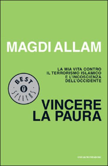 Vincere la paura. La mia vita contro il terrorismo islamico e l'incoscienza dell'Occidente - Magdi Cristiano Allam pdf epub