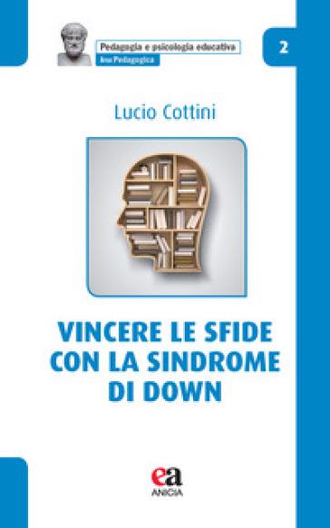 Vincere le sfide con la Sindrome di Down - Lucio Cottini |