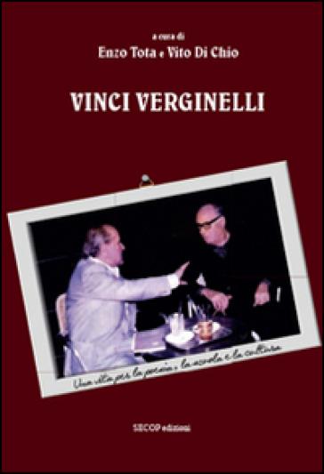 Vinci Verginelli. Una vita per la poesia, la scuola e la cultura - Enzo Tota |