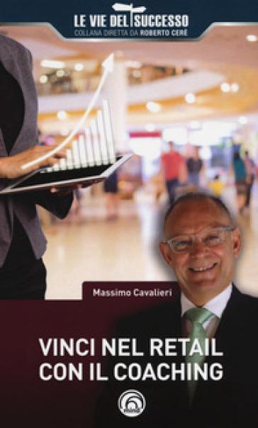 Vinci nel retail con il coaching - Massimo Cavalieri |