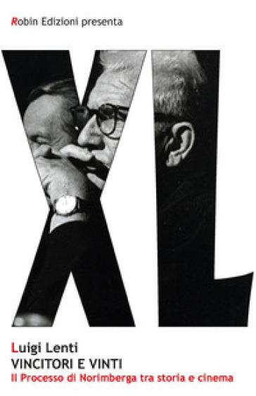 Vincitori e vinti. Il processo di Norimberga tra storia e cinema - Luigi Lenti | Rochesterscifianimecon.com