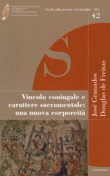 Vincolo coniugale e carattere sacramentale: una nuova corporeità - José Granados   Thecosgala.com