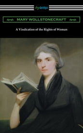 A Vindication of the Rights of Woman (with an introduction by Millicent Garrett Fawcett)