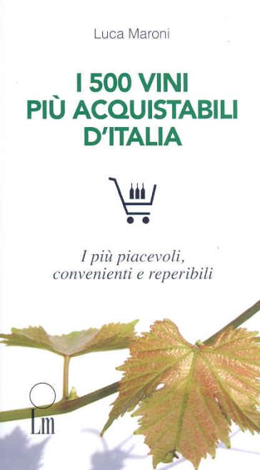 Vini italiani 2010. I 500 migliori e più convenienti - Luca Maroni | Rochesterscifianimecon.com