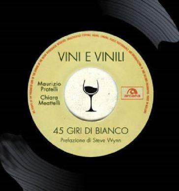 Vini e vinili. 45 giri di bianco - Maurizio Pratelli |