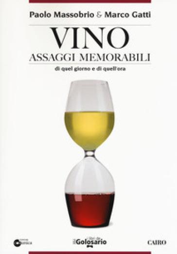 Vino. Assaggi memorabili di quel giorno e di quell'ora - Paolo Massobrio   Thecosgala.com