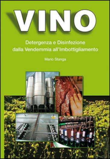 Vino. Detergenza e disinfezione dalla vendemmia all'imbottigliamento - Mario Stanga | Ericsfund.org