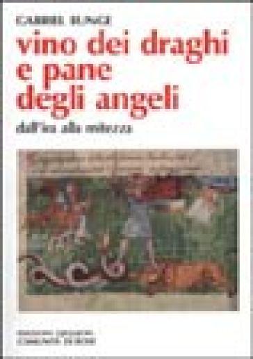 Vino dei draghi e pane degli angeli. L'insegnamento di Evagrio Pontico sull'ira e la mitezza - Gabriel Bunge  