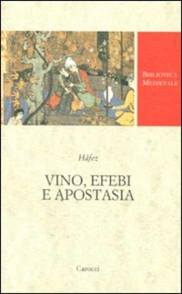Vino, efebi e apostasia - Hafez  