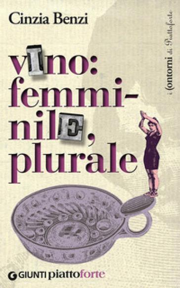 Vino: femminile, plurale - Cinzia Benzi | Ericsfund.org