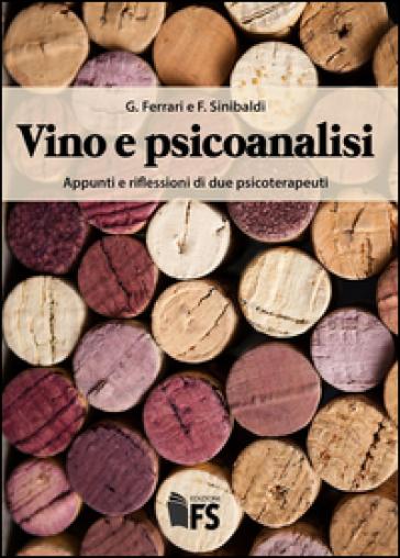 Vino e psicoanalisi. Appunti e riflessioni di due psicoterapeuti - Giuseppe Ferrari   Thecosgala.com