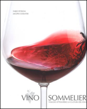 Vino sommelier. Viaggio attraverso la cultura del vino - Fabio Petroni  