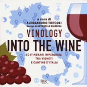 Vinology. Into the wine. 50 itinerari imperdibili tra vigneti e cantine d