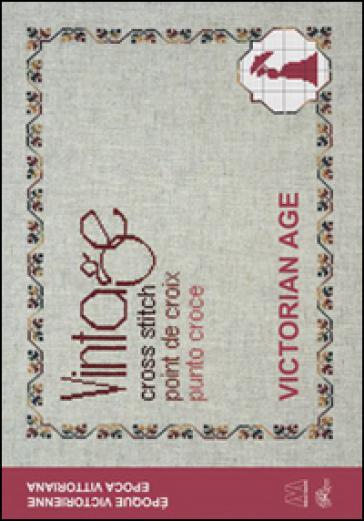 Vintage cross stitch. Victorian age. Ediz. italiana, francese e inglese - V. Sardu |
