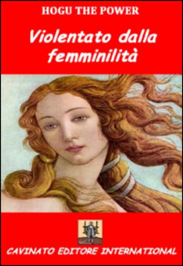 Violentato dalla femminilità - Hogu the Power |