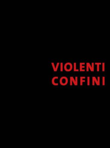 Violenti confini - P. Bellasi | Rochesterscifianimecon.com