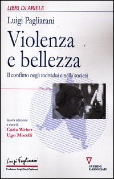 Violenza e bellezza. Il conflitto negli individui e nella società - Luigi Pagliarani pdf epub