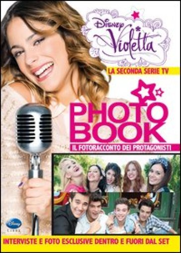 Violetta Photo Book. La seconda serie TV. Il fotoracconto dei protagonisti