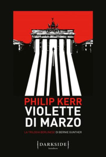 Violette di marzo. La trilogia berlinese di Bernie Gunther. 1. - Philip Kerr pdf epub