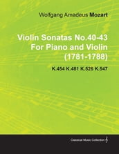 Violin Sonatas No.40-43 by Wolfgang Amadeus Mozart for Piano and Violin (1781-1788) K.454 K.481 K.526 K.547