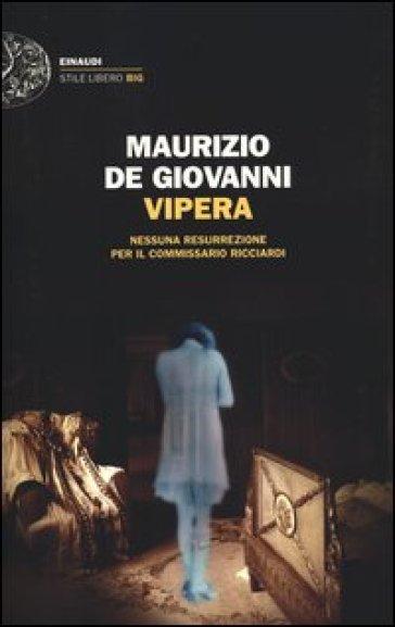 Vipera. Nessuna resurrezione per il commissario Ricciardi - Maurizio De Giovanni |