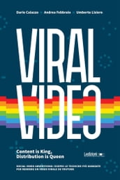 Viral Video. Content is King, Distribution is Queen social video advertising: scopri le tecniche più avanzate per rendere un video virale su youtube
