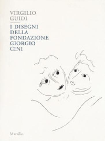 Virgilio Guidi. I disegni della Fondazione Giorgio Cini. Ediz. a colori - L. M. Barbero  