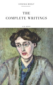 Virginia Woolf: The Complete Writings (Arthur Wallens Classics)