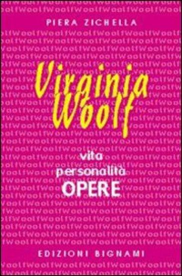 Virginia Woolf. Vita, personalità, opere. Per le Scuole superiori - Piera Zichella  