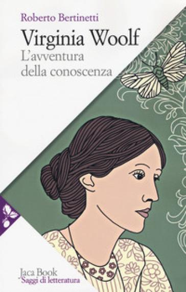 Virginia Woolf. L'avventura della conoscenza - Roberto Bertinetti | Rochesterscifianimecon.com