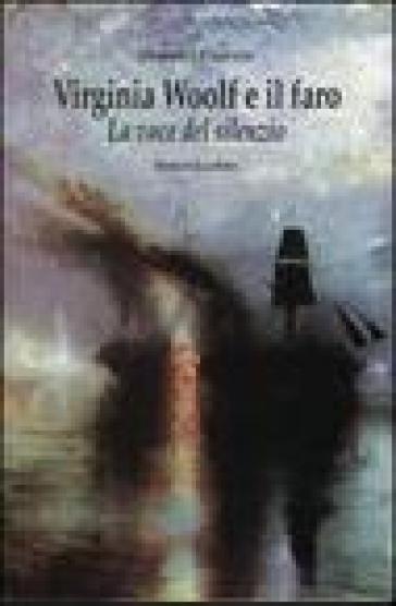 Virginia Woolf e il faro. La voce del silenzio - Gabriella Carrano  