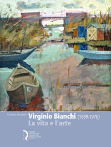 Virginio Bianchi (1899-1970). La vita e l'arte - Silvestra Bietoletti | Jonathanterrington.com