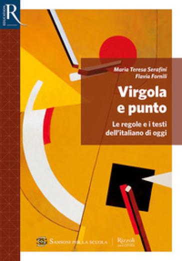 Virgola e punto. Errori-Lessico-Prove INVALSI. Per le Scuole superiori. Con e-book. Con espansione online - Maria Teresa Serafini |
