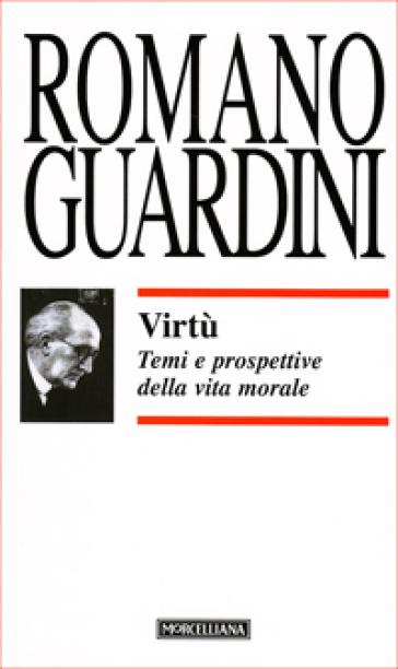 Virtù. Temi e prospettive della vita morale - Romano Guardini |