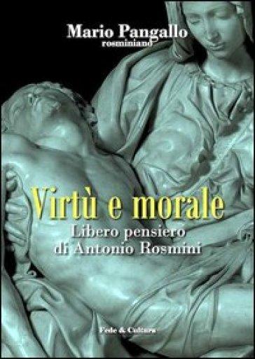Virtù e morale. Libero pensiero di Antonio Rosmini - Mario Pangallo |