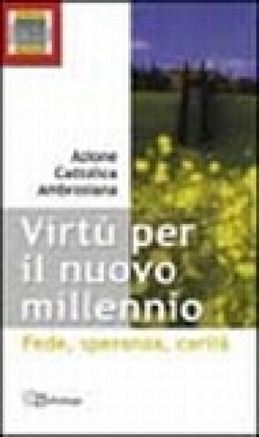 Virtù per il nuovo millennio. Fede, speranza, carità - Azione Cattolica ambrosiana |