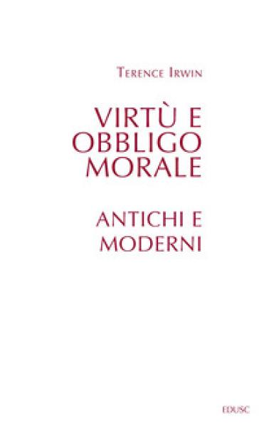 Virtù e obbligo morale. Antichi e moderni - Terence H. Irwin |