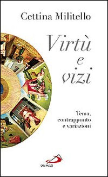 Virtù e vizi. Tema, contrappunto e variazioni - Cettina Militello   Rochesterscifianimecon.com